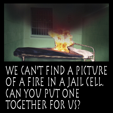 Fire in a Jail Cell  -- the Client could not find a picture of a fire in a jail cell, so they asked us to make one for them.